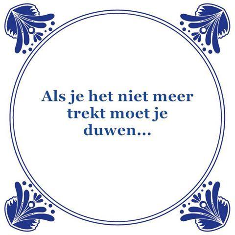Als je het niet meer trekt, moet je duwen! #citaten #uitspraken Tegeltjeswijsheid, wijsheden, speuk, spreuken, gezegdes, tegeltjeswijsheden www.tegeltjeswijsheid.nl voor je unieke tegeltje