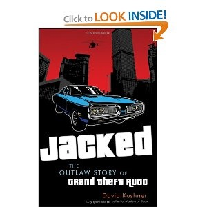 Jacked: The Outlaw Story of Grand Theft Auto, by David Kuschner.