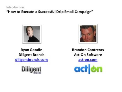 How to Successfully Execute a Drip Campaign by Act-On Software, via Slideshare