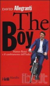"""David Allegranti, """"The Boy. Matteo Renzi e il cambiamento dell'Italia"""", Marsilio, 2014"""