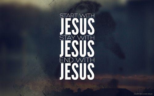 Start with Jesus quotes jesus life faith christian