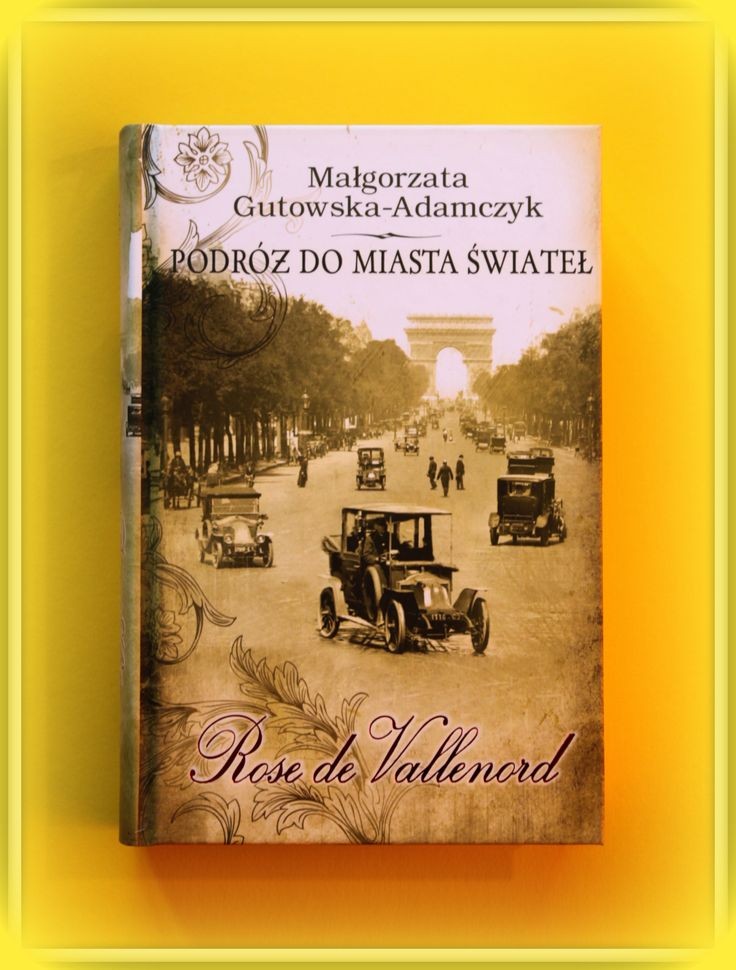 Książka dla Ciebie i na prezent - PODRÓŻ DO MIASTA ŚWIATEŁ. ROSE DE VALLENORD w księgarni PLAC FRANCUSKI. Jeśli marzy ci się prawdziwa uczta literacka połączona z podróżą do pięknego Paryża, sięgnij po powieść Małgorzaty Gutowskiej-Adamczyk.