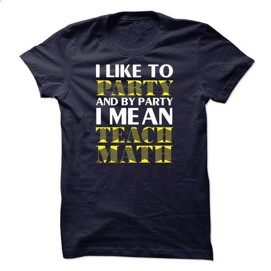 I like to party, Im Teach Math 2 (new version)- (Sun)  - silk screen #shirts for…