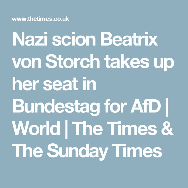 Nazi scion Beatrix von Storch takes up her seat in Bundestag for AfD | World | The Times & The Sunday Times