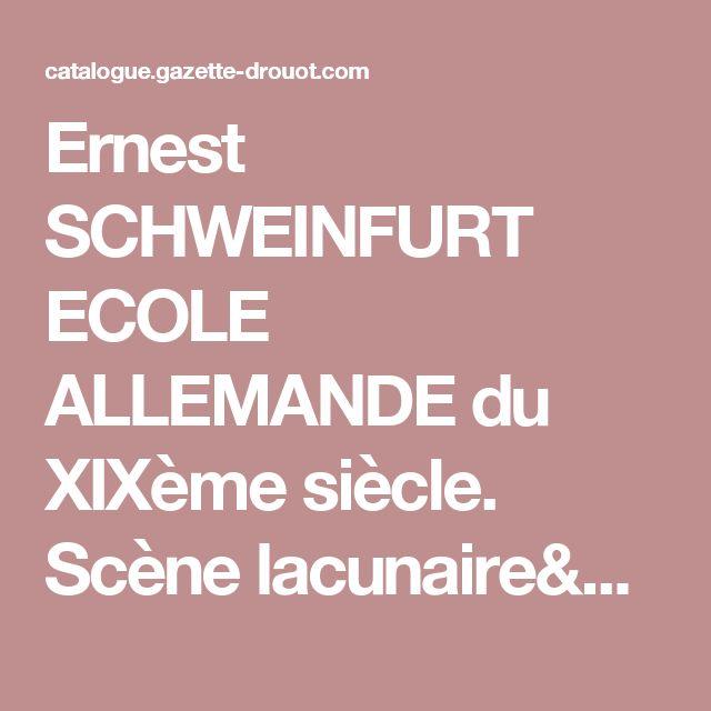 Ernest SCHWEINFURT ECOLE ALLEMANDE du XIXème siècle. Scène lacunaire& - ventes aux enchères Drouot