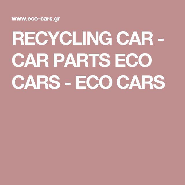 RECYCLING CAR - CAR PARTS ECO CARS - ECO CARS