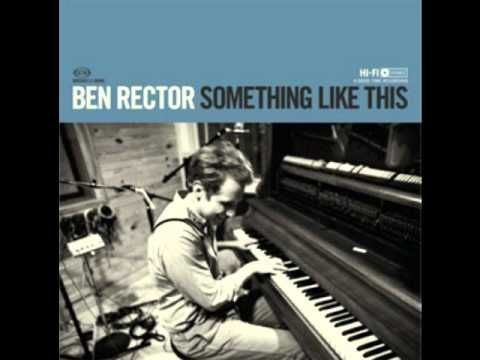 Ladies and Gentleman, this is Ben Rector! I haven't the greatest idea why he's not more famous.