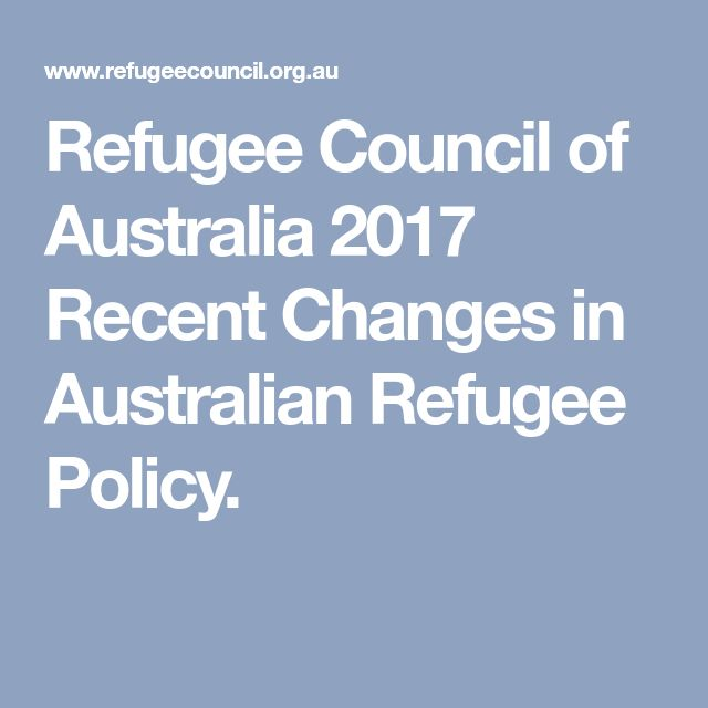 Refugee Council of Australia 2017   Recent Changes in Australian Refugee Policy.