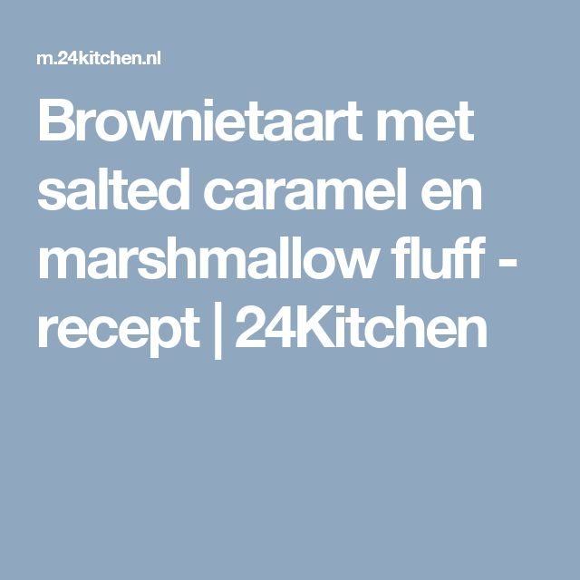 Brownietaart met salted caramel en marshmallow fluff - recept | 24Kitchen