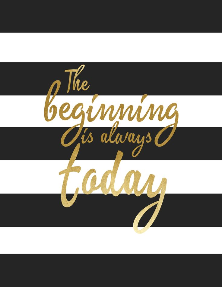 The beginning is always today, free printable for your home decor.