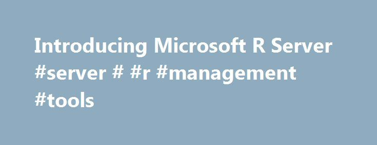 Introducing Microsoft R Server #server # #r #management #tools http://los-angeles.remmont.com/introducing-microsoft-r-server-server-r-management-tools/  About Microsoft R Server R Server is an enterprise class server for hosting and managing parallel and distributed workloads of R processes on servers (Linux and Windows) and clusters (Hadoop and Apache Spark). It provides an execution engine for solutions built using Microsoft R packages, extending open source R with support for…