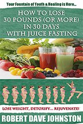 Juice Fasting for Quick Weight Loss, Healing and Body Detoxification