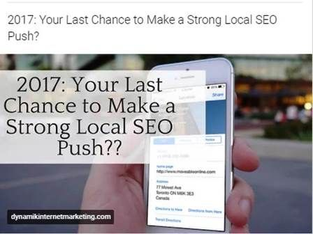 http://www.dynamikinternetmarketing.com/2017/01/04/2017-last-chance-make-strong-local-seo-push/ | 2017: Your Last Chance to Make a Strong Local SEO Push? - 2017 May be the last year for local business owners to make an easy and significant dent in their local online marketing community.