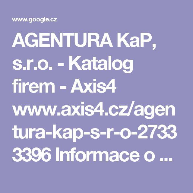AGENTURA KaP, s.r.o. - Katalog firem - Axis4  www.axis4.cz/agentura-kap-s-r-o-27333396  Informace o společnosti AGENTURA KaP, s.r.o., IČ 27333396, Teplice. ... živnostenský úřad: Magistrát města Teplice ... Agentura KaP - Pronájem prostor.