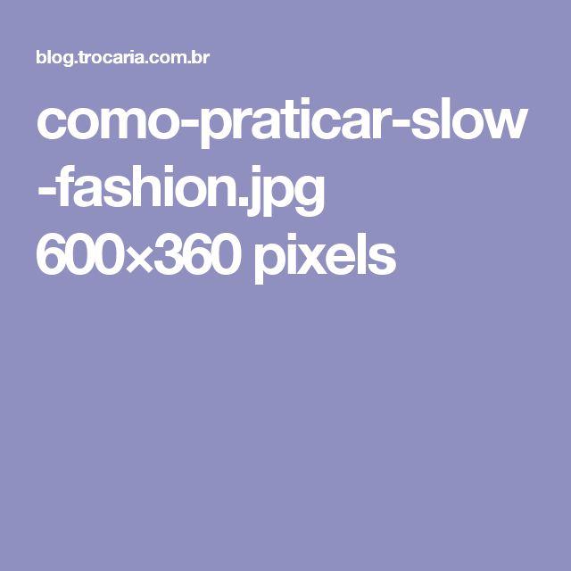 como-praticar-slow-fashion.jpg 600×360 pixels