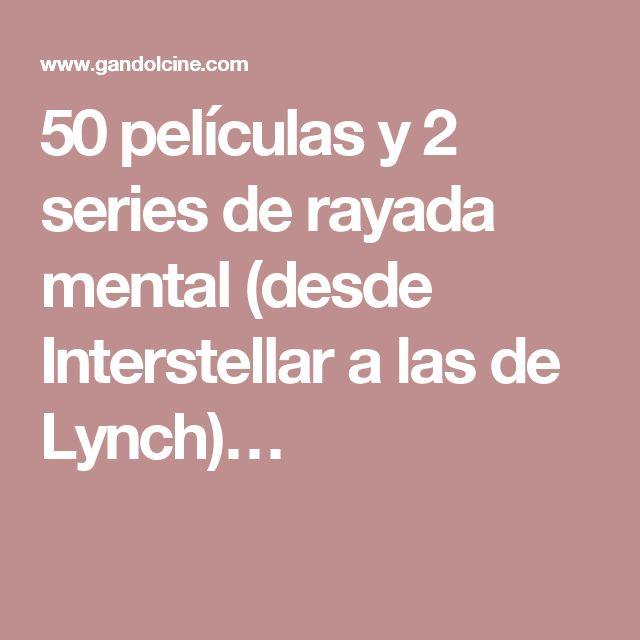 50 películas y 2 series de rayada mental (desde Interstellar a las de Lynch)…