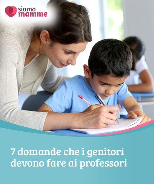 7 domande che i genitori devono fare ai professori   Molti bambini passano più tempo a scuola che in casa. Per questo, è importate stabilire un solido vincolo di #comunicazione tra i #docenti ed i #genitori.  #Educazione