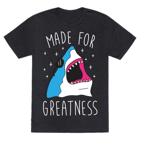 Made For Greatness (White) - You were made for greatness with your fantastic skills and personality! Show off your shark love with this animal pun design featuring an illustration of a great white shark with shades on! Perfect for shark jokes, shark puns, greatness quotes, and feeling confident and great!