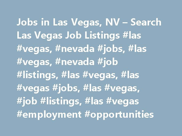 Jobs in Las Vegas, NV – Search Las Vegas Job Listings #las #vegas, #nevada #jobs, #las #vegas, #nevada #job #listings, #las #vegas, #las #vegas #jobs, #las #vegas, #job #listings, #las #vegas #employment #opportunities http://utah.remmont.com/jobs-in-las-vegas-nv-search-las-vegas-job-listings-las-vegas-nevada-jobs-las-vegas-nevada-job-listings-las-vegas-las-vegas-jobs-las-vegas-job-listings-las-vegas-employm/  # Jobs in Las Vegas, Nevada Las Vegas, NV Employment Information Las Vegas, Nevada…