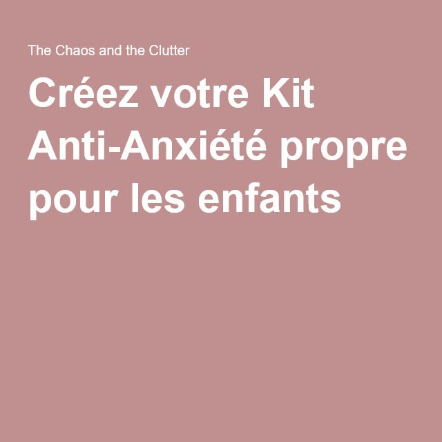 Créez votre Kit Anti-Anxiété propre pour les enfants