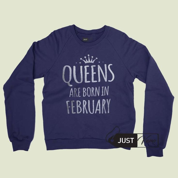 Sweatshirt queens are born in february