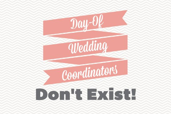 Thursday Tips: Day Of Wedding Coordinators Don't Exist! It is so much more than that.