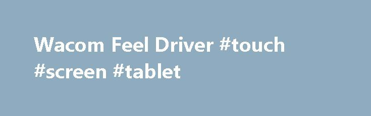 Wacom Feel Driver #touch #screen #tablet http://tablet.remmont.com/wacom-feel-driver-touch-screen-tablet/  TABLET PC – Enhanced Tablet Driver 7.3.4-8 Expand the capabilities of your Wacom enabled Windows 10 tablet computer (also supports Windows 8 and Windows 8.1). Installing this driver will provide many advanced pressure-sensitive features that Wacom pen tablet users have come to enjoy. The driver supports advanced features such as pressure-sensitivity in graphics applications such […]
