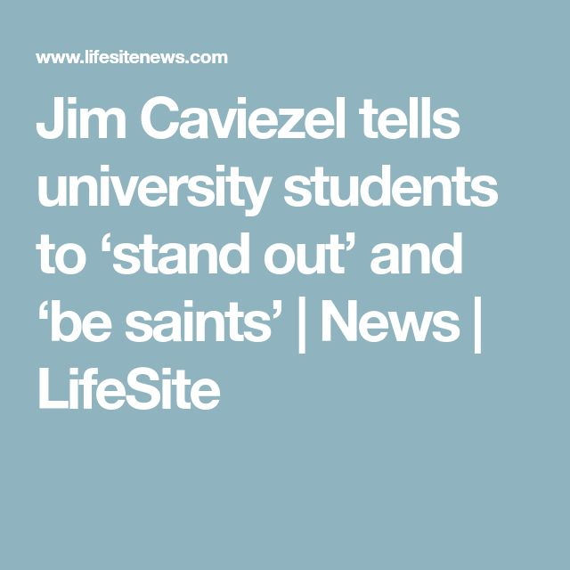 Jim Caviezel tells university students to 'stand out' and 'be saints' | News | LifeSite
