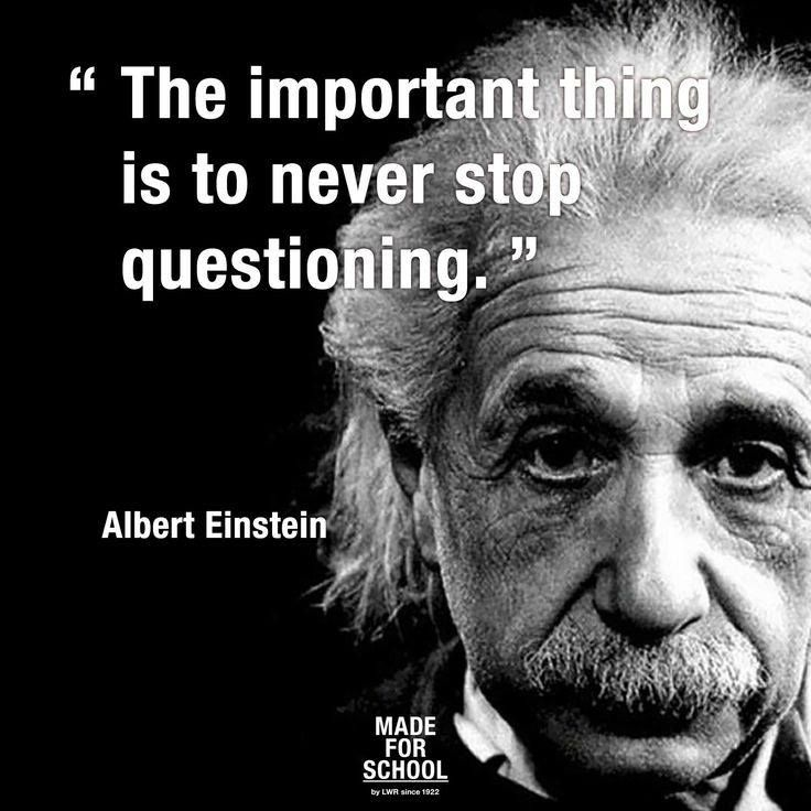 We Agree This Is Why Our Students Learn To Question And Be Curious About The World Around Them Stem Innovation Einstein Quotes Cynical Quotes Science Quotes