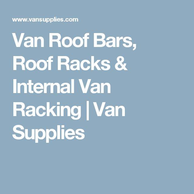 Van Roof Bars, Roof Racks & Internal Van Racking | Van Supplies
