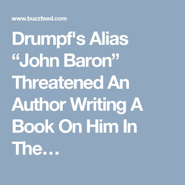 """Drumpf's Alias """"John Baron"""" Threatened An Author Writing A Book On Him In The…"""