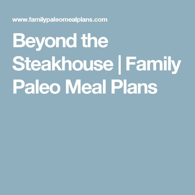 Beyond the Steakhouse | Family Paleo Meal Plans