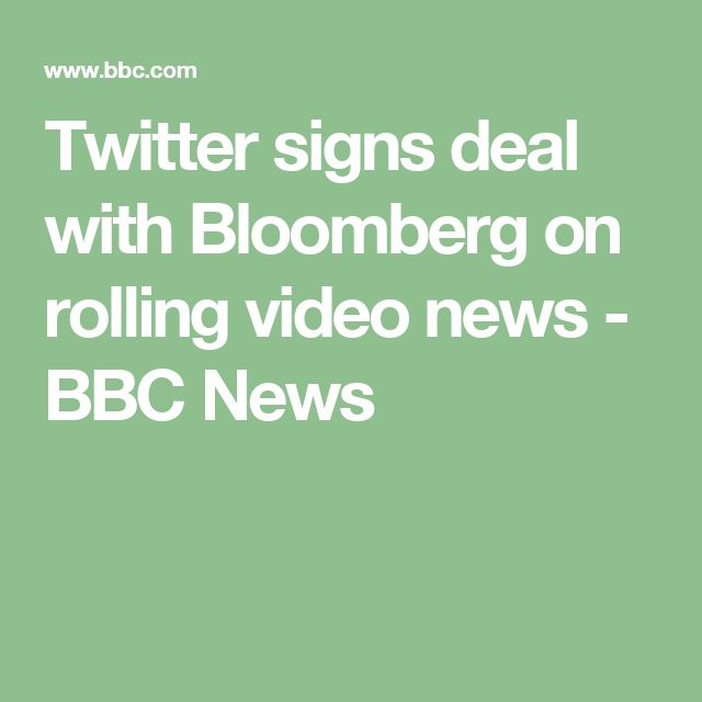 Twitter signs deal with Bloomberg on rolling video news - BBC News