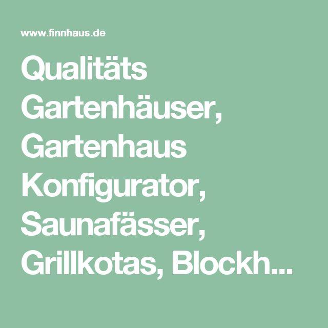 Qualitäts Gartenhäuser, Gartenhaus Konfigurator, Saunafässer, Grillkotas, Blockhäuser, ... - Wolff F