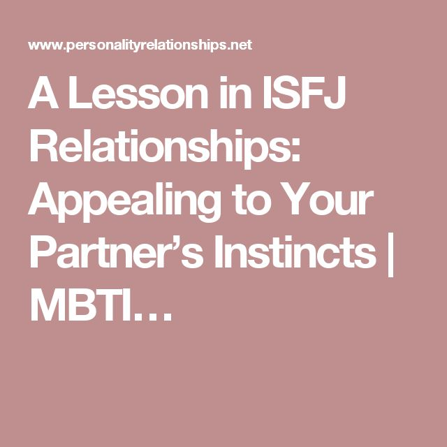 A Lesson in ISFJ Relationships: Appealing to Your Partner's Instincts | MBTI…