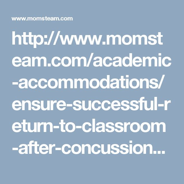 http://www.momsteam.com/academic-accommodations/ensure-successful-return-to-classroom-after-concussion--says-pediatrics-group?page=0%2C3