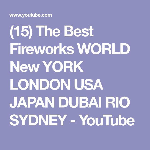 (15) The Best Fireworks WORLD New YORK LONDON USA JAPAN DUBAI RIO SYDNEY - YouTube