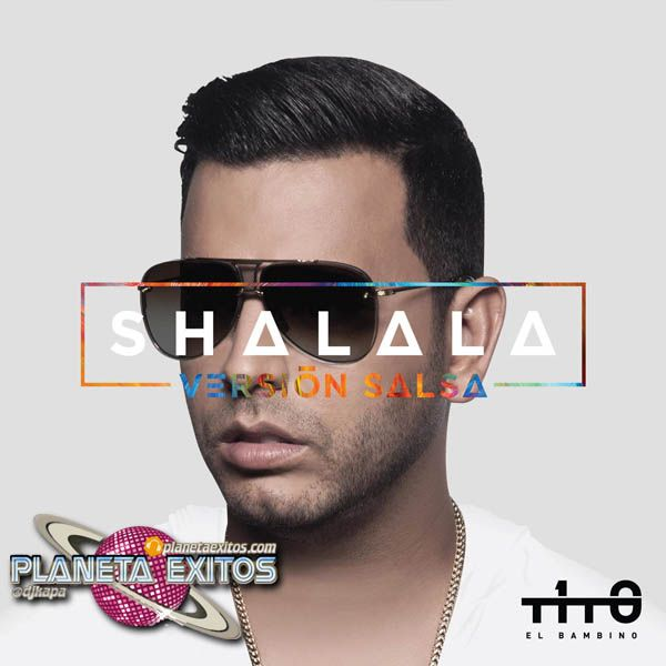Tito El Bambino El Patrón - Shalala (Versión Salsa)