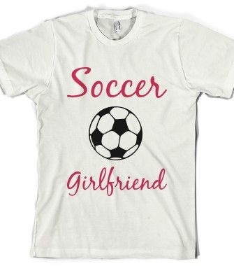 Soccer Girlfriend - The GF Life - Skreened T-shirts, Organic Shirts, Hoodies, Kids Tees, Baby One-Pieces and Tote Bags