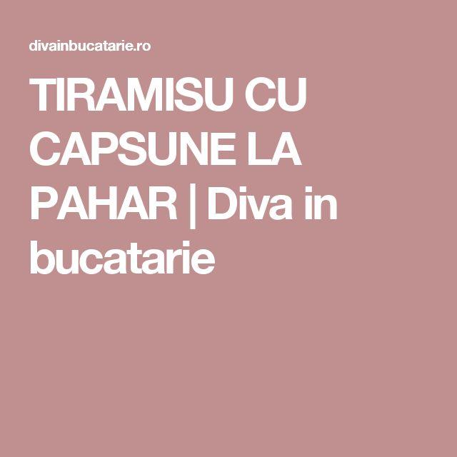 TIRAMISU CU CAPSUNE LA PAHAR | Diva in bucatarie