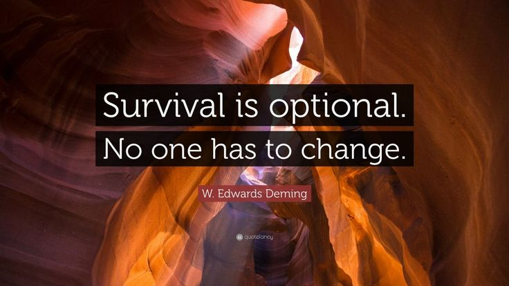 """W. Edwards Deming Quote: """"Survival is optional. No one has to change."""""""