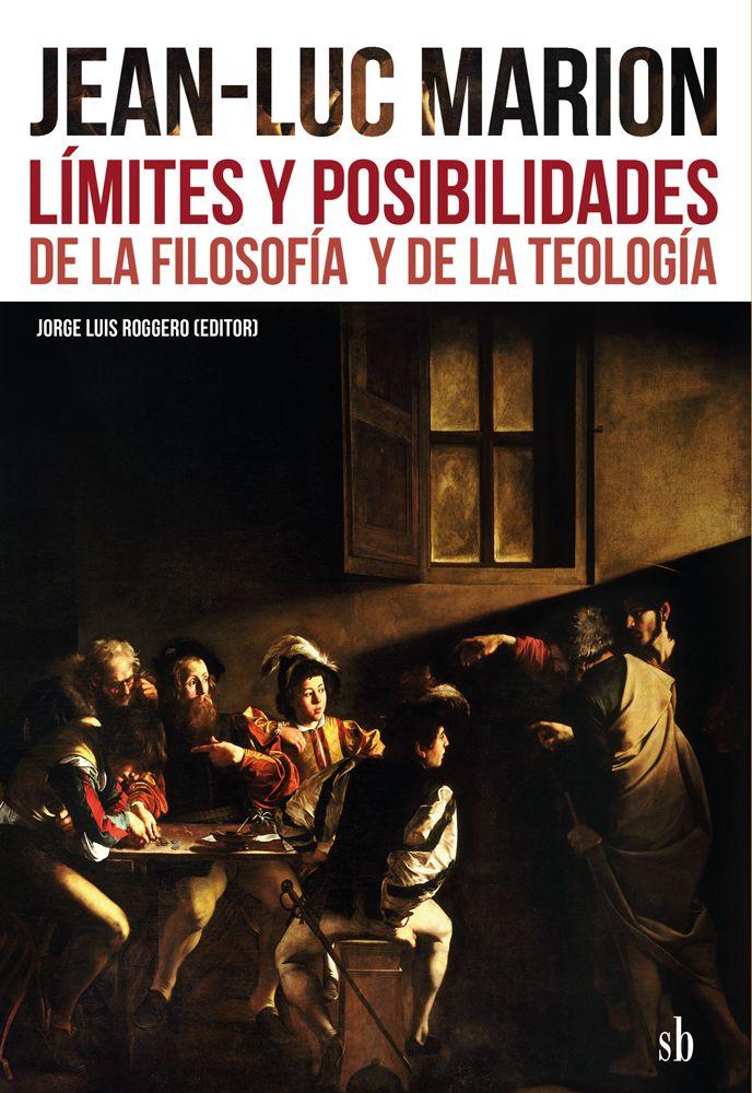 Jean-Luc Marion : límites y posibilidades de la filosofía y la teología --- Buenos Aires : Sb, septiembre 2017