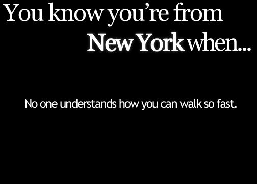 You Know You're From New York When...