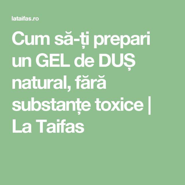 Cum să-ți prepari un GEL de DUȘ natural, fără substanțe toxice | La Taifas