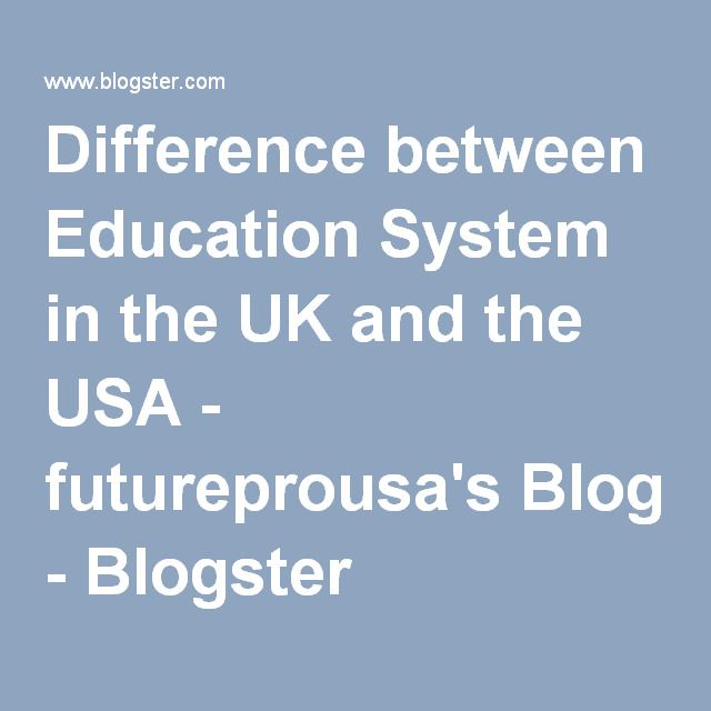 Difference between Education System in the UK and the USA - futureprousa's Blog - Blogster