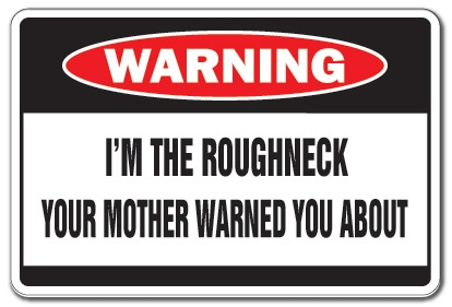 Funny Oil Field | ... ROUGHNECK Warning Sign mother rough neck oil field worker well Texas