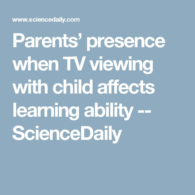Parents' presence when TV viewing with child affects learning ability -- ScienceDaily
