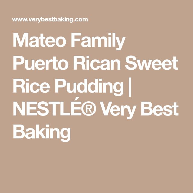 Mateo Family Puerto Rican Sweet Rice Pudding | NESTLÉ® Very Best Baking