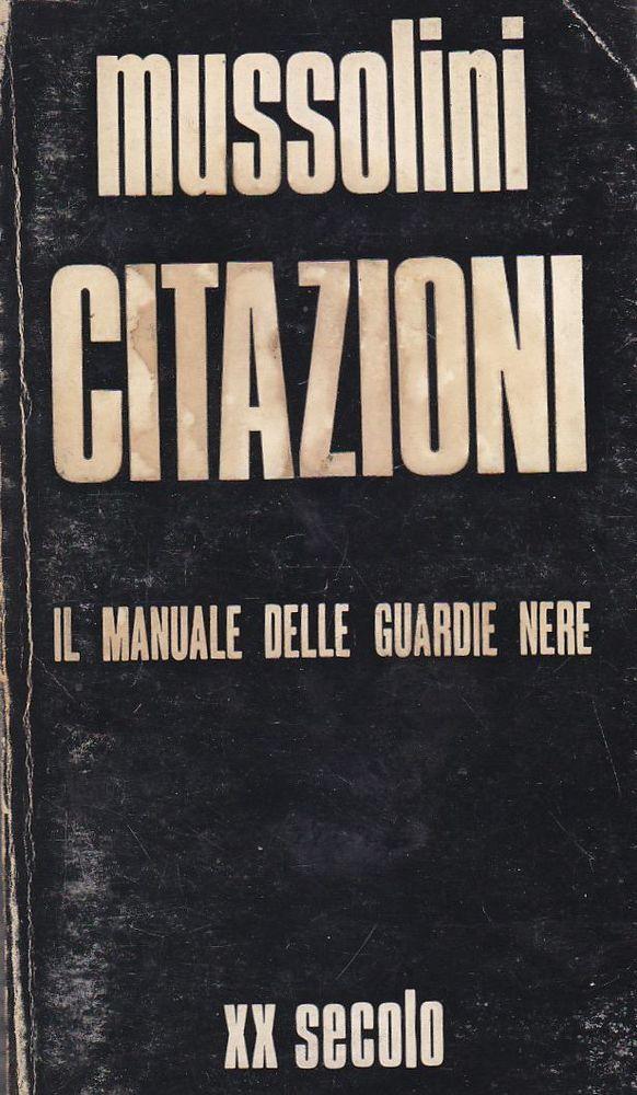 MUSSOLINI CITAZIONI IL MANUALE DELLE GUARDIE NERE a cura di Massimo di Massimo