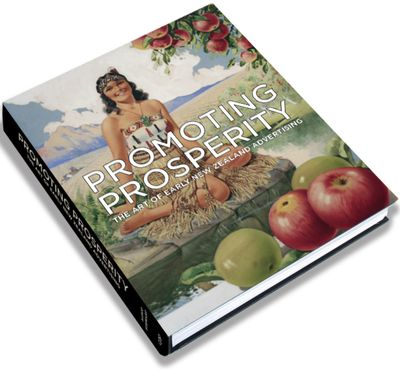 Finalist Illustrated Non-Fiction: Promoting Prosperity: The Art of Early New Zealand Advertising by Peter Alsop & Gary Stewart